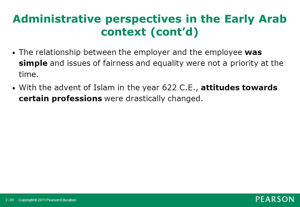 2-39 Copyright © 2011 Pearson Education Administrative perspectives in the Early Arab context (cont'd) The relationship between the employer and the e