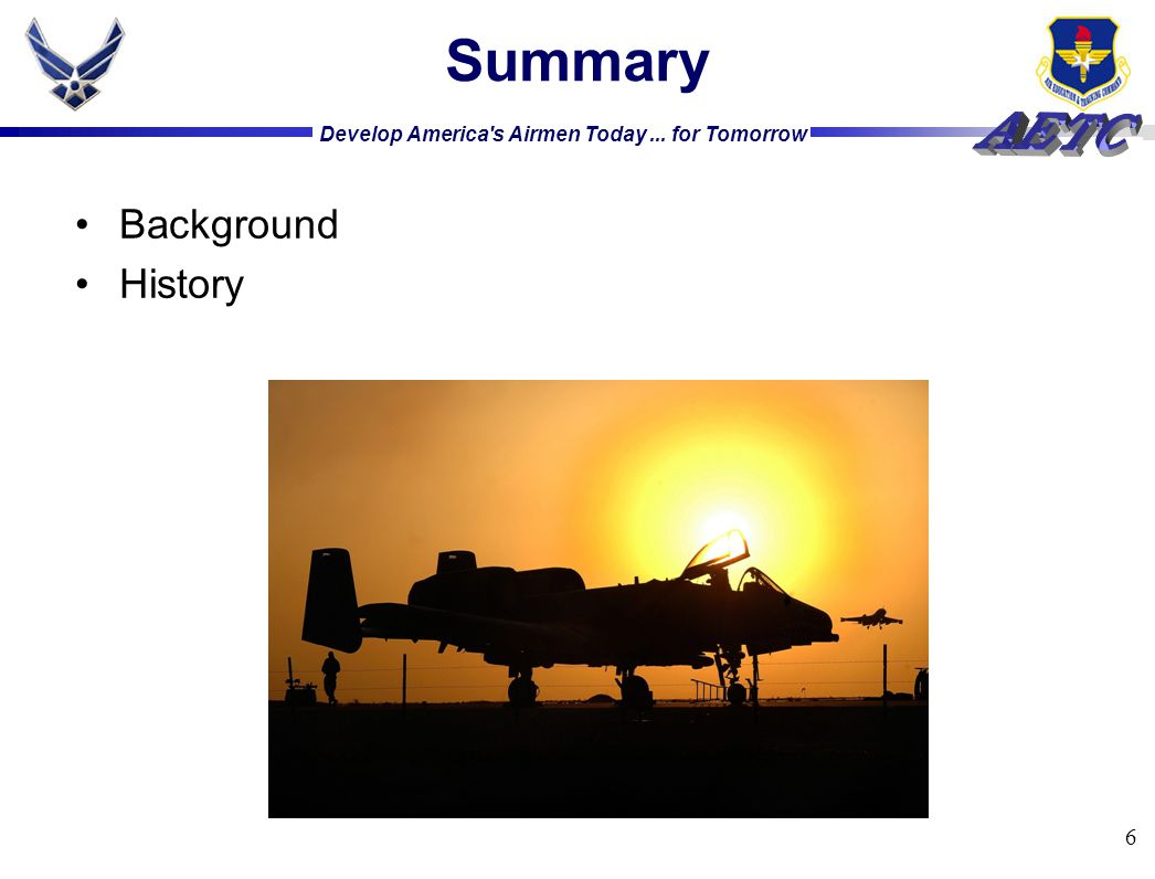 Develop America s Airmen Today... for Tomorrow 6 Summary Background History
