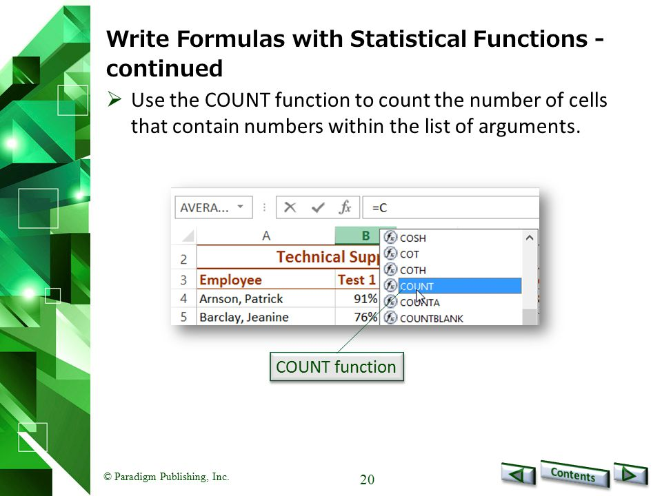 © Paradigm Publishing, Inc. 20 Write Formulas with Statistical Functions - continued COUNT function  Use the COUNT function to count the number of ce