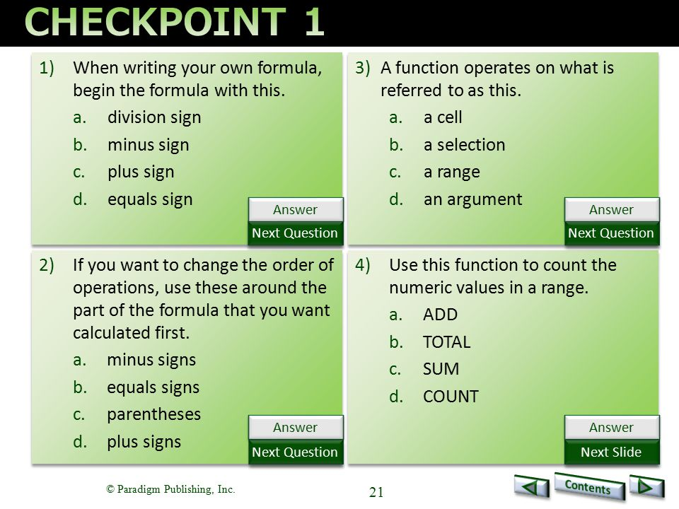 © Paradigm Publishing, Inc. 21 1)When writing your own formula, begin the formula with this. a.division sign b.minus sign c.plus sign d.equals sign 1)