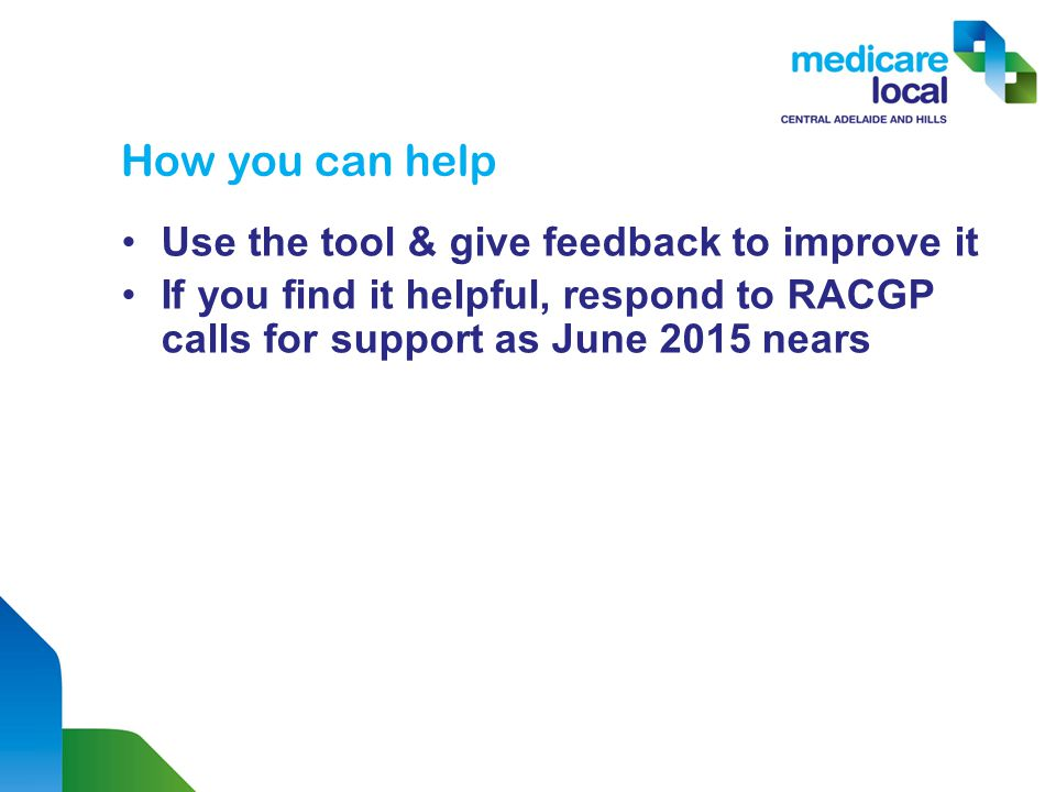 How you can help Use the tool & give feedback to improve it If you find it helpful, respond to RACGP calls for support as June 2015 nears