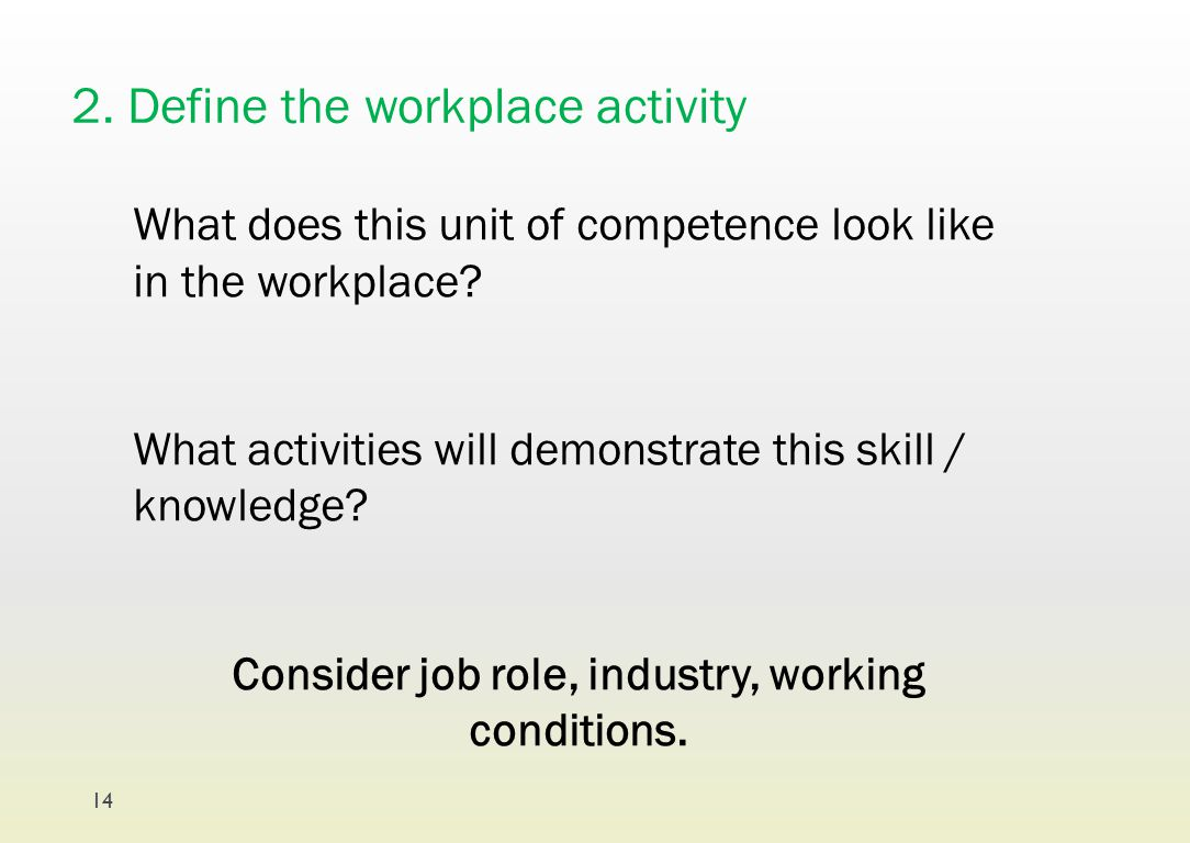 2. Define the workplace activity What does this unit of competence look like in the workplace? What activities will demonstrate this skill / knowledge