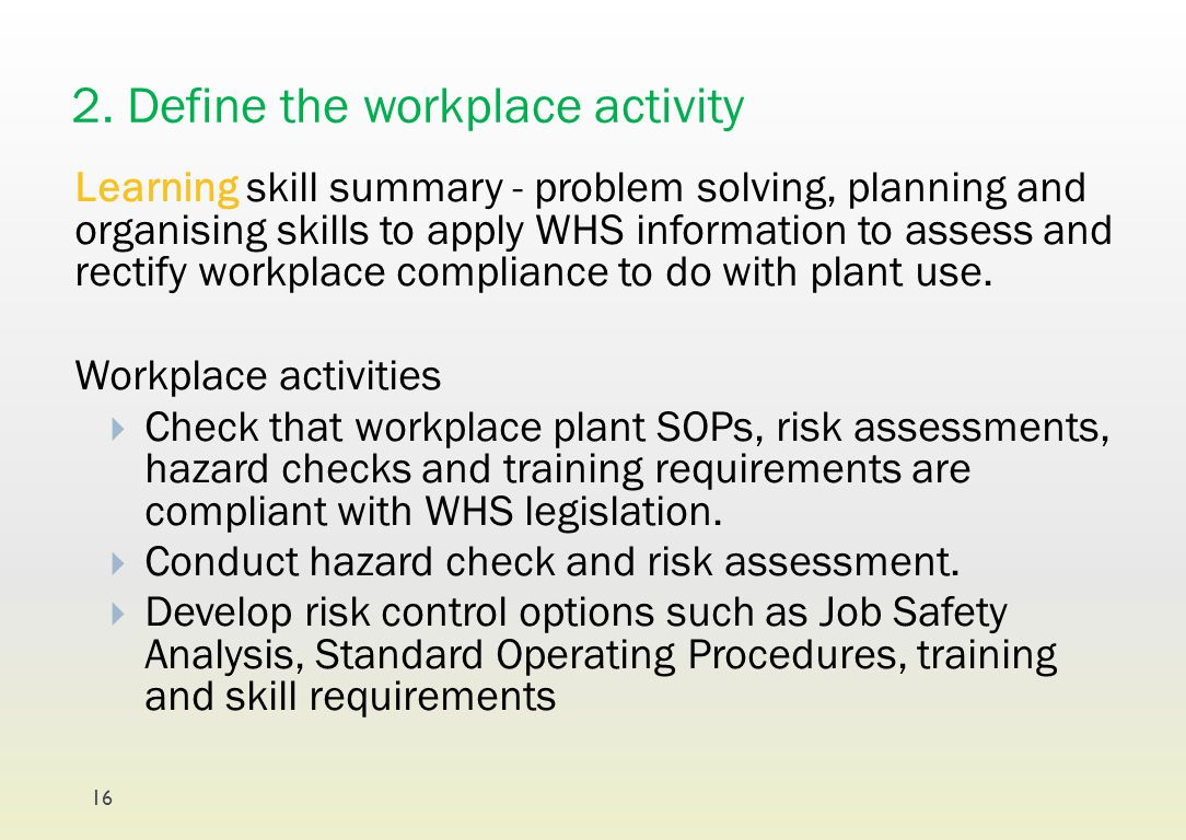 2. Define the workplace activity Learning skill summary - problem solving, planning and organising skills to apply WHS information to assess and recti