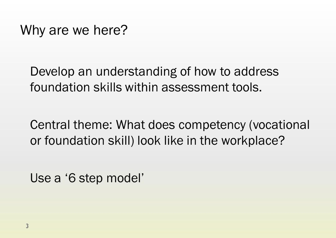 Why are we here? Develop an understanding of how to address foundation skills within assessment tools. Central theme: What does competency (vocational