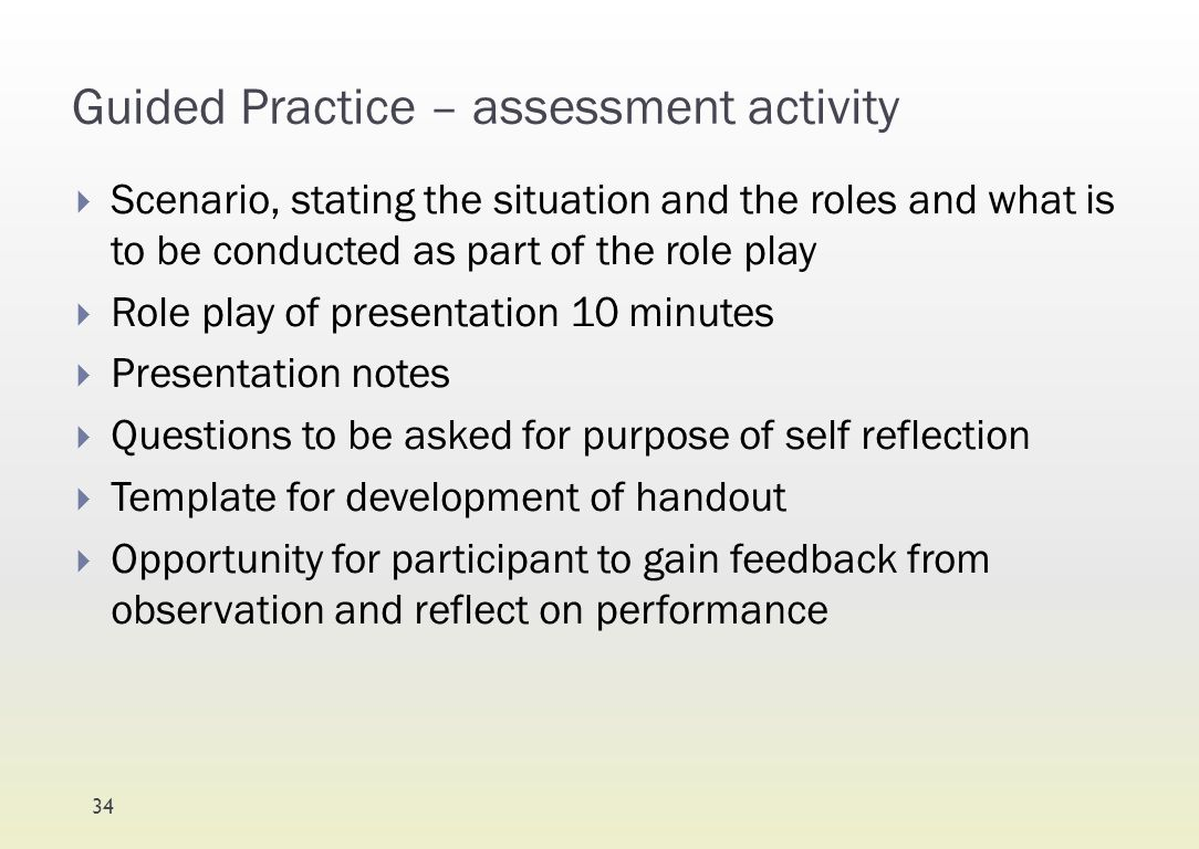 Guided Practice – assessment activity  Scenario, stating the situation and the roles and what is to be conducted as part of the role play  Role play