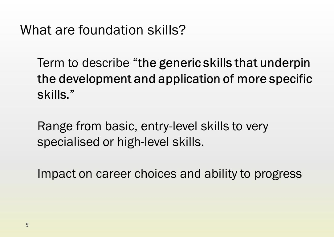 """What are foundation skills? Term to describe """"the generic skills that underpin the development and application of more specific skills."""" Range from ba"""