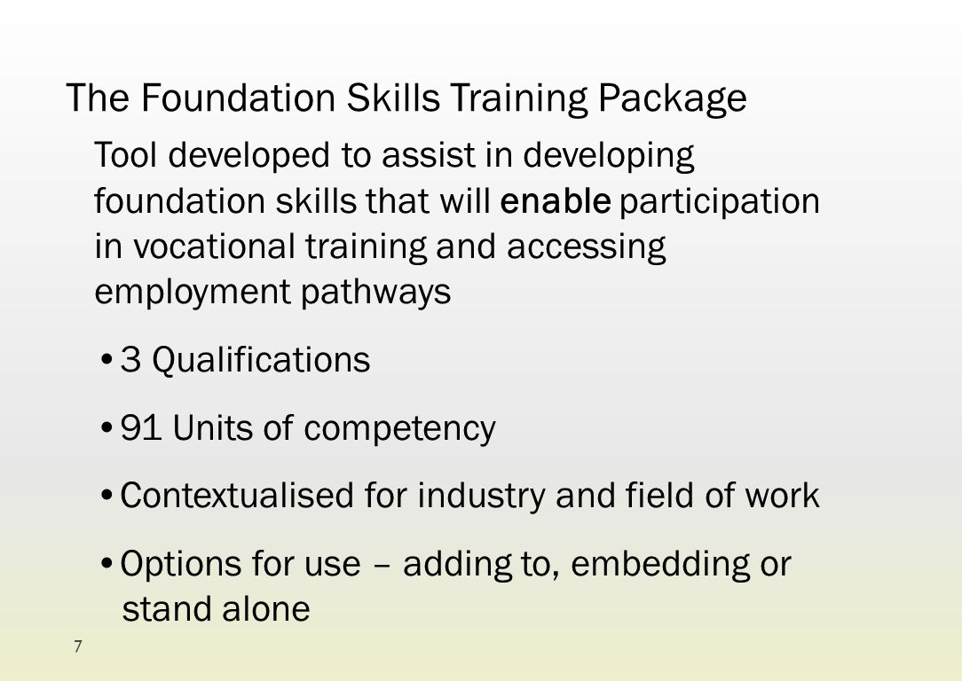 The Foundation Skills Training Package Tool developed to assist in developing foundation skills that will enable participation in vocational training