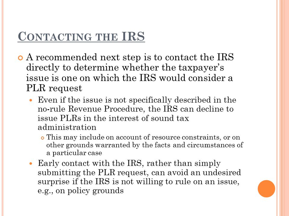 C ONTACTING THE IRS A recommended next step is to contact the IRS directly to determine whether the taxpayer's issue is one on which the IRS would con