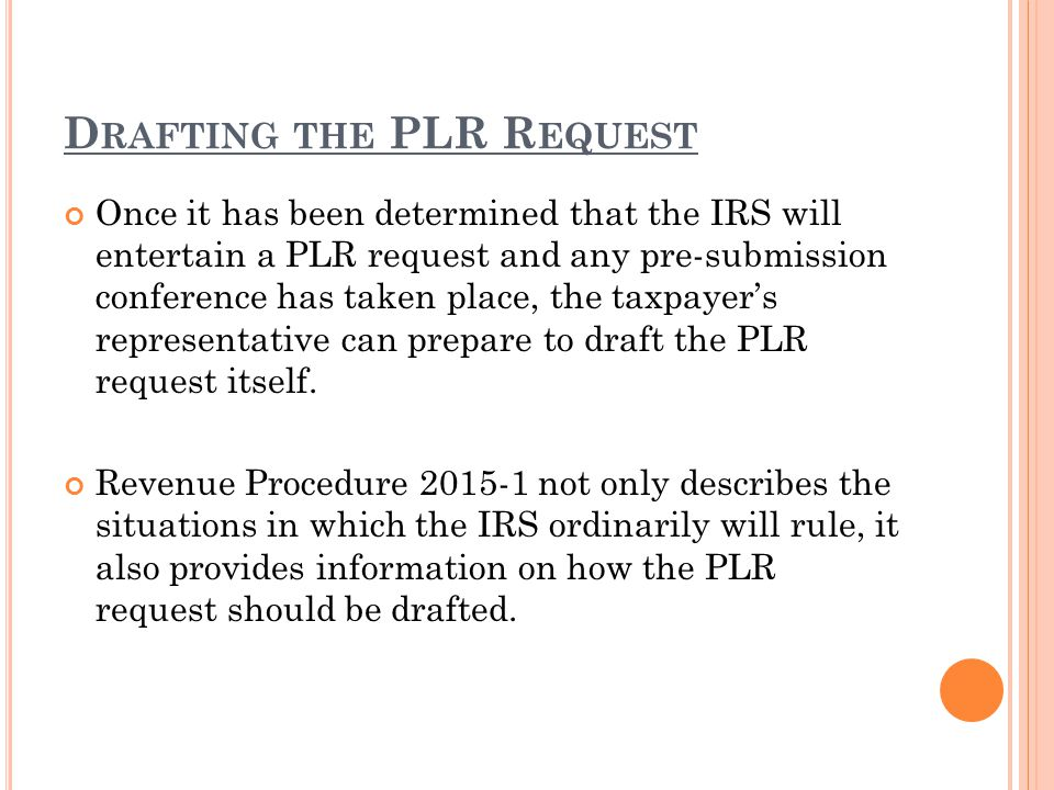 D RAFTING THE PLR R EQUEST Once it has been determined that the IRS will entertain a PLR request and any pre-submission conference has taken place, th