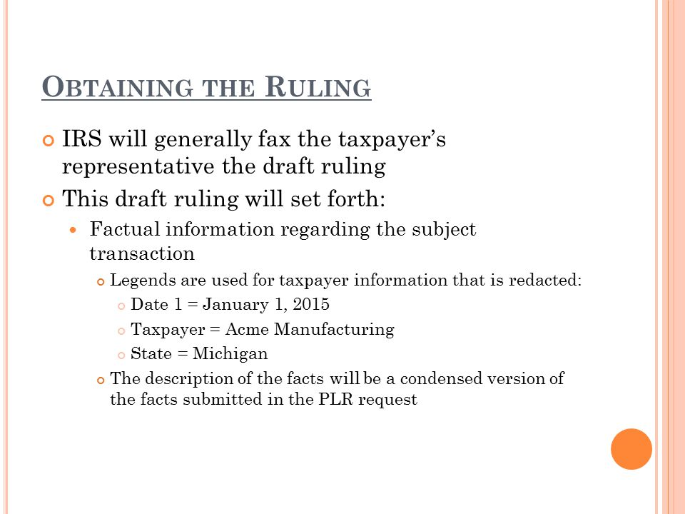 O BTAINING THE R ULING IRS will generally fax the taxpayer's representative the draft ruling This draft ruling will set forth: Factual information reg