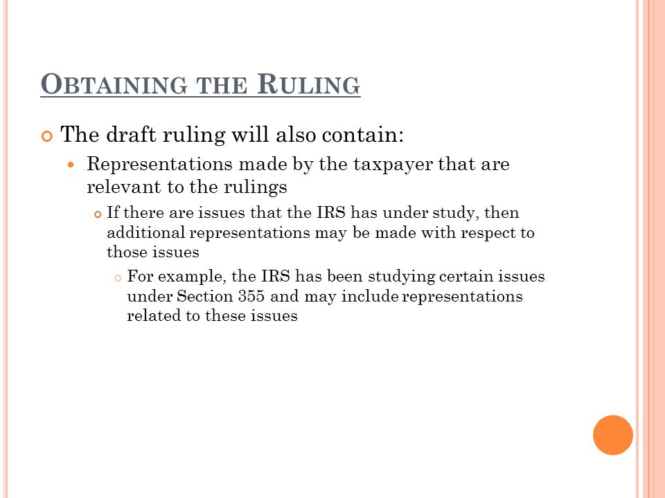 O BTAINING THE R ULING The draft ruling will also contain: Representations made by the taxpayer that are relevant to the rulings If there are issues t