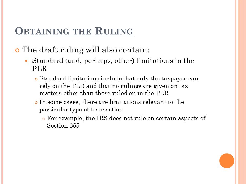 O BTAINING THE R ULING The draft ruling will also contain: Standard (and, perhaps, other) limitations in the PLR Standard limitations include that onl