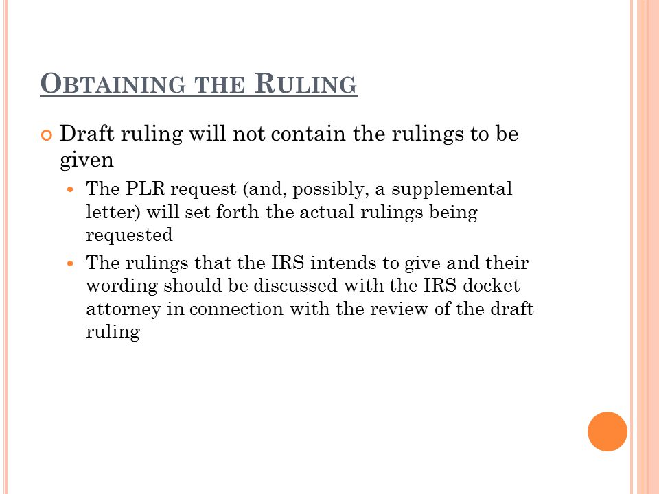 O BTAINING THE R ULING Draft ruling will not contain the rulings to be given The PLR request (and, possibly, a supplemental letter) will set forth the