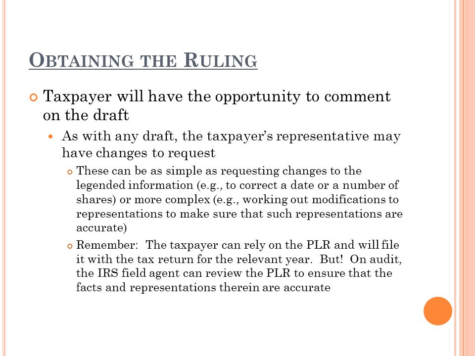 O BTAINING THE R ULING Taxpayer will have the opportunity to comment on the draft As with any draft, the taxpayer's representative may have changes to