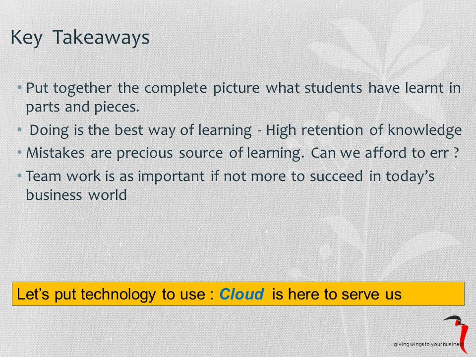 Key Takeaways Put together the complete picture what students have learnt in parts and pieces.