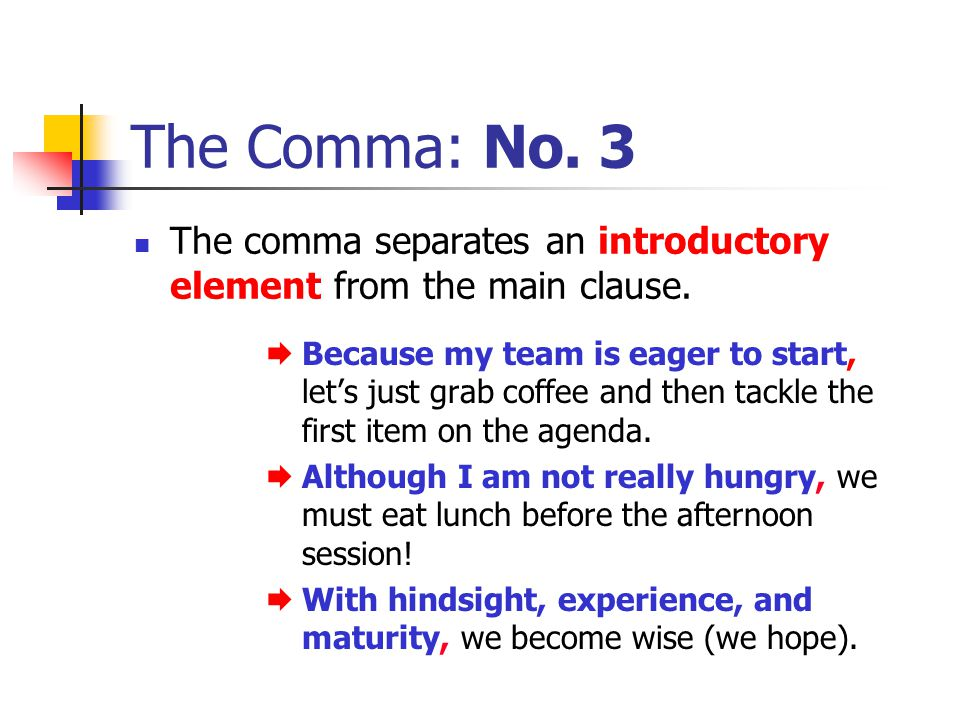 The Comma: No. 3 The comma separates an introductory element from the main clause.