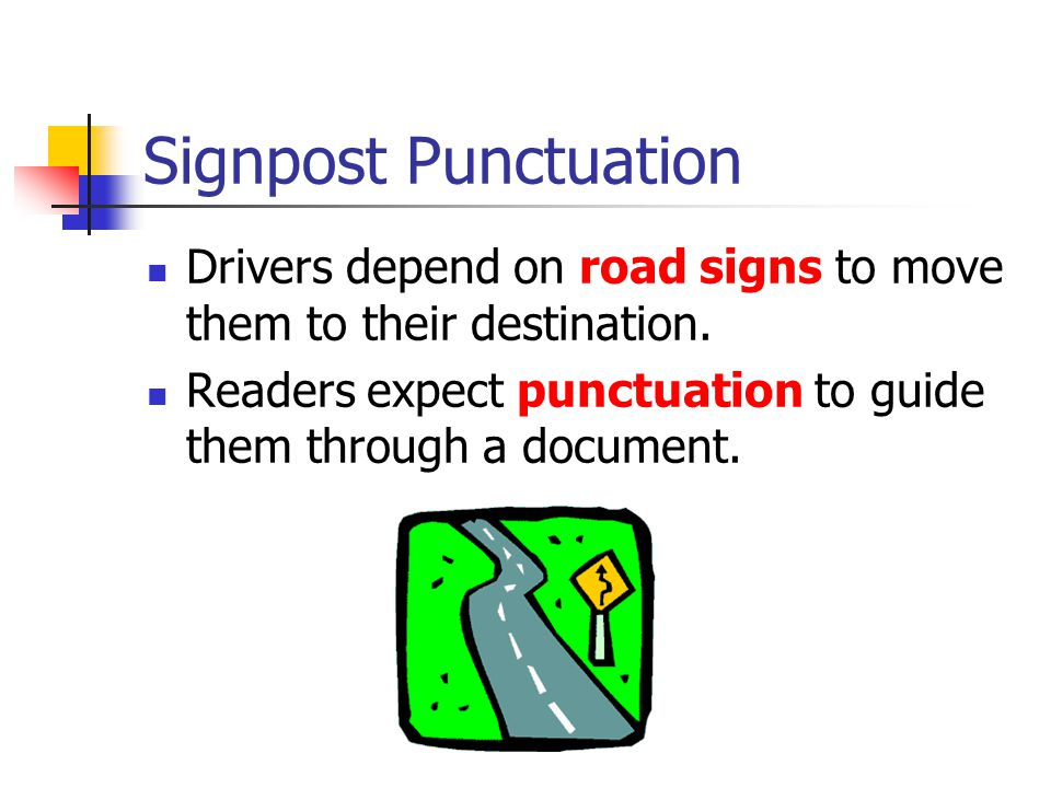 Signpost Punctuation Drivers depend on road signs to move them to their destination.