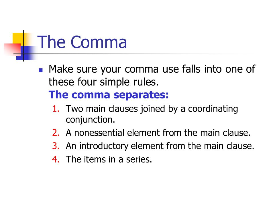 The Comma Make sure your comma use falls into one of these four simple rules.