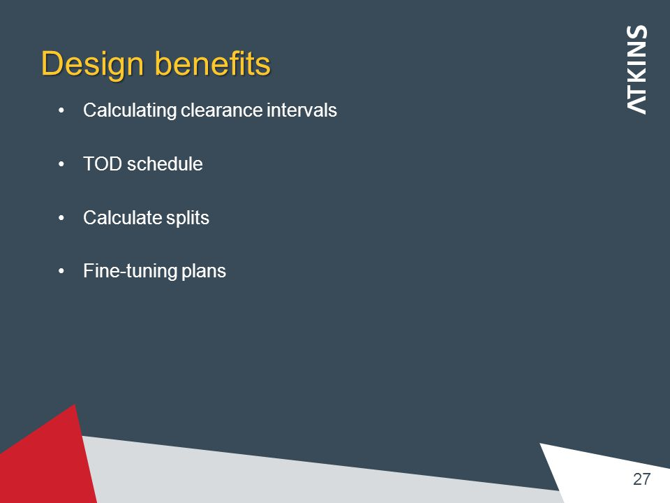 Design benefits Calculating clearance intervals TOD schedule Calculate splits Fine-tuning plans 27