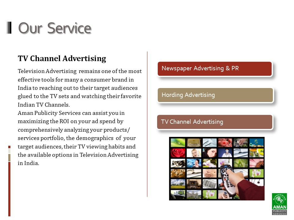 Our Service TV Channel Advertising Television Advertising remains one of the most effective tools for many a consumer brand in India to reaching out to their target audiences glued to the TV sets and watching their favorite Indian TV Channels.