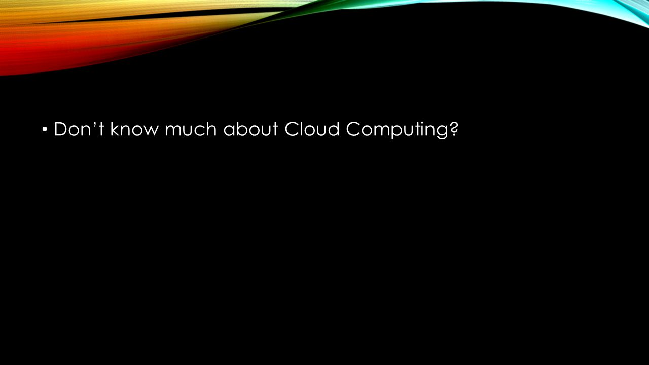Don't know much about Cloud Computing?