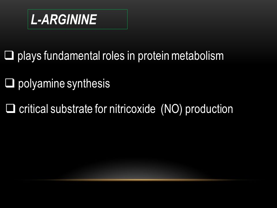 L-ARGININE  plays fundamental roles in protein metabolism  polyamine synthesis  critical substrate for nitricoxide (NO) production