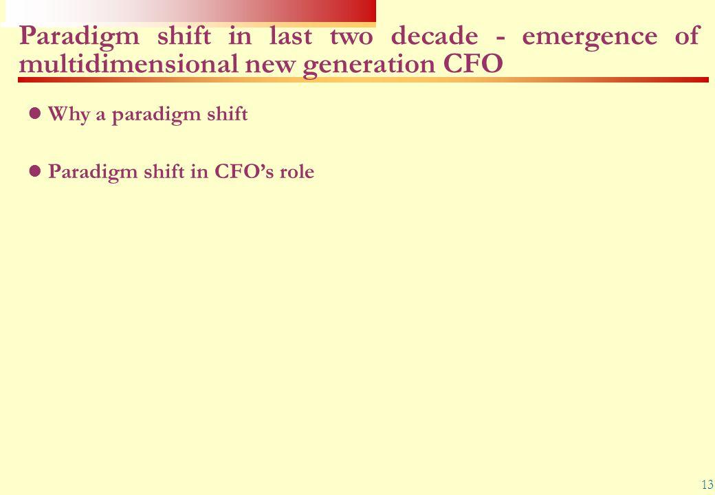 13 Why a paradigm shift Paradigm shift in CFO's role Paradigm shift in last two decade - emergence of multidimensional new generation CFO