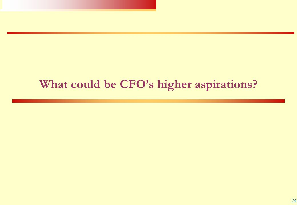 24 What could be CFO's higher aspirations?