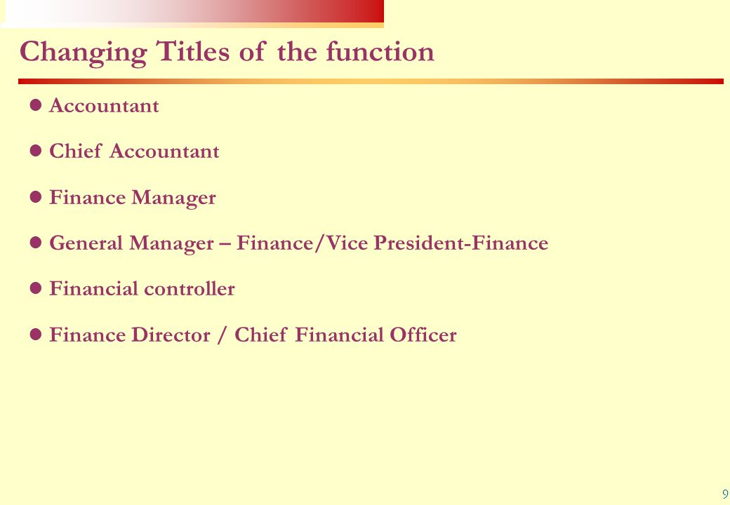 9 Accountant Chief Accountant Finance Manager General Manager – Finance/Vice President-Finance Financial controller Finance Director / Chief Financial