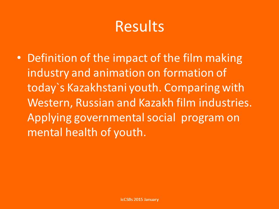 Results Definition of the impact of the film making industry and animation on formation of today`s Kazakhstani youth. Comparing with Western, Russian