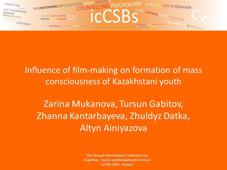 Influence of film-making on formation of mass consciousness of Kazakhstani youth Zarina Mukanova, Tursun Gabitov, Zhanna Kantarbayeva, Zhuldyz Datka,