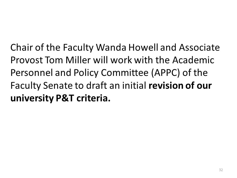 Chair of the Faculty Wanda Howell and Associate Provost Tom Miller will work with the Academic Personnel and Policy Committee (APPC) of the Faculty Senate to draft an initial revision of our university P&T criteria.