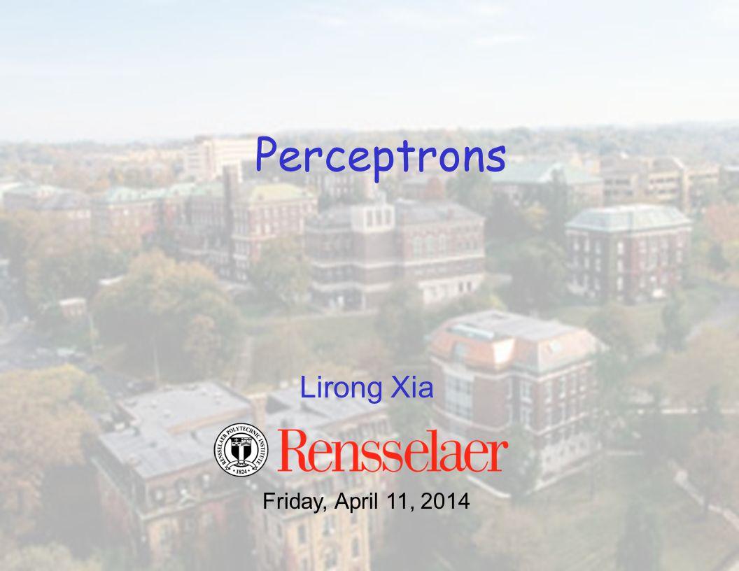 Lirong Xia Perceptrons Friday, April 11, 2014