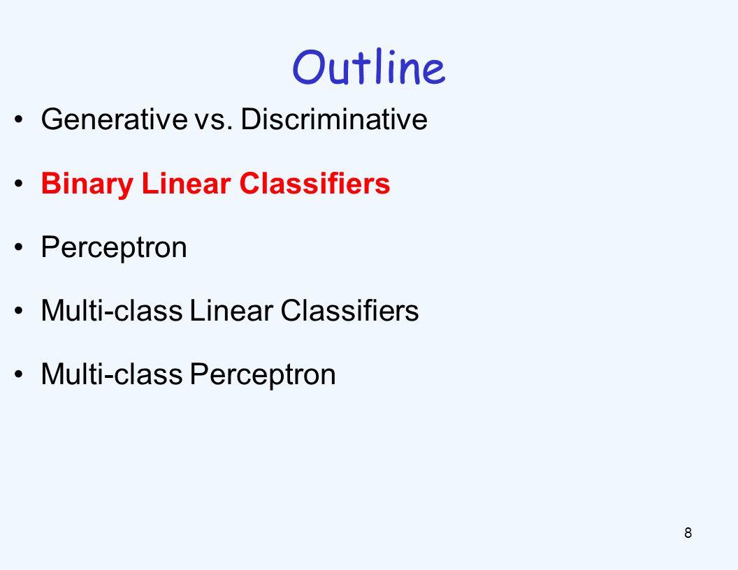 Outline 8 Generative vs. Discriminative Binary Linear Classifiers Perceptron Multi-class Linear Classifiers Multi-class Perceptron