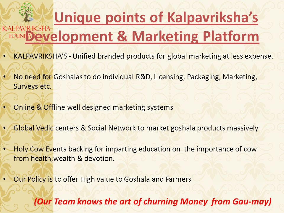 Unique points of Kalpavriksha's Development & Marketing Platform KALPAVRIKSHA'S - Unified branded products for global marketing at less expense.