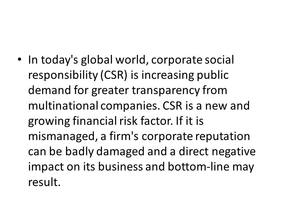 In today's global world, corporate social responsibility (CSR) is increasing public demand for greater transparency from multinational companies. CSR