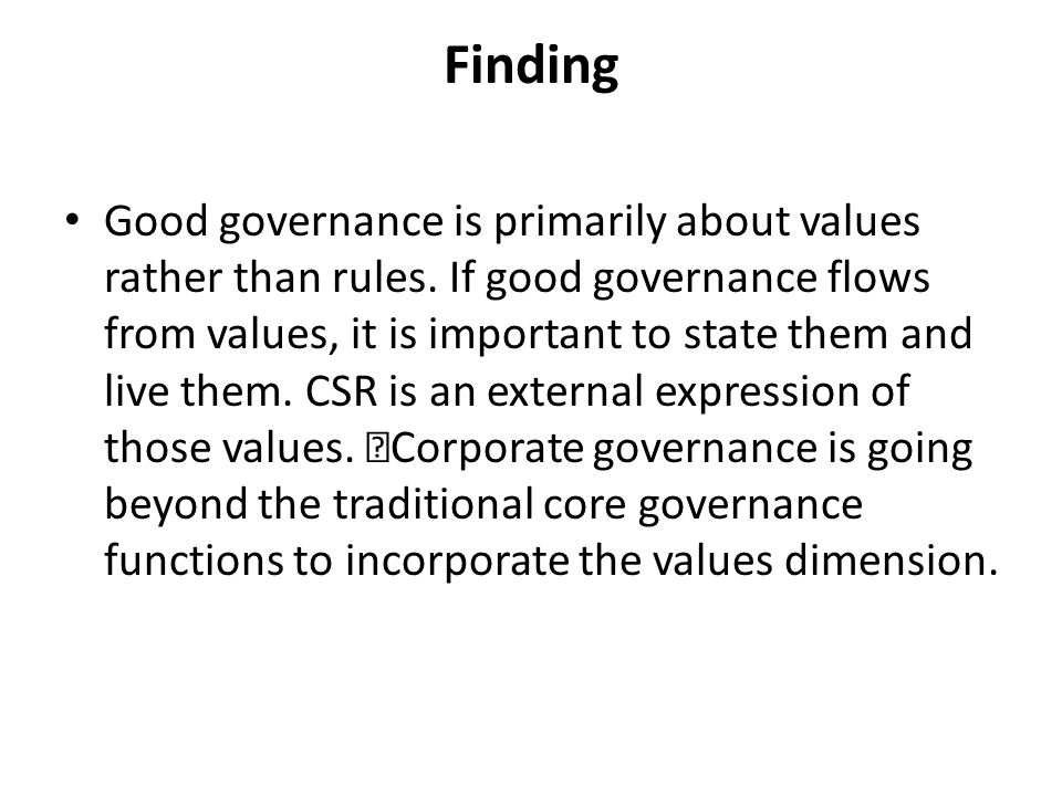 Finding Good governance is primarily about values rather than rules. If good governance flows from values, it is important to state them and live them