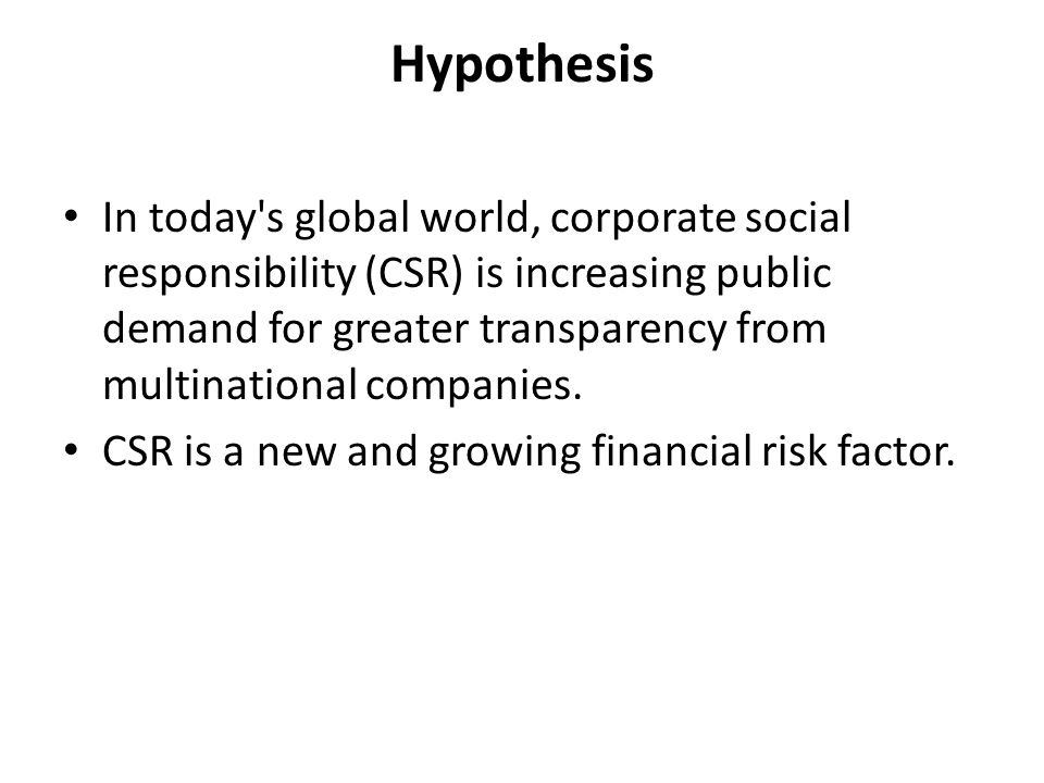 Hypothesis In today's global world, corporate social responsibility (CSR) is increasing public demand for greater transparency from multinational comp