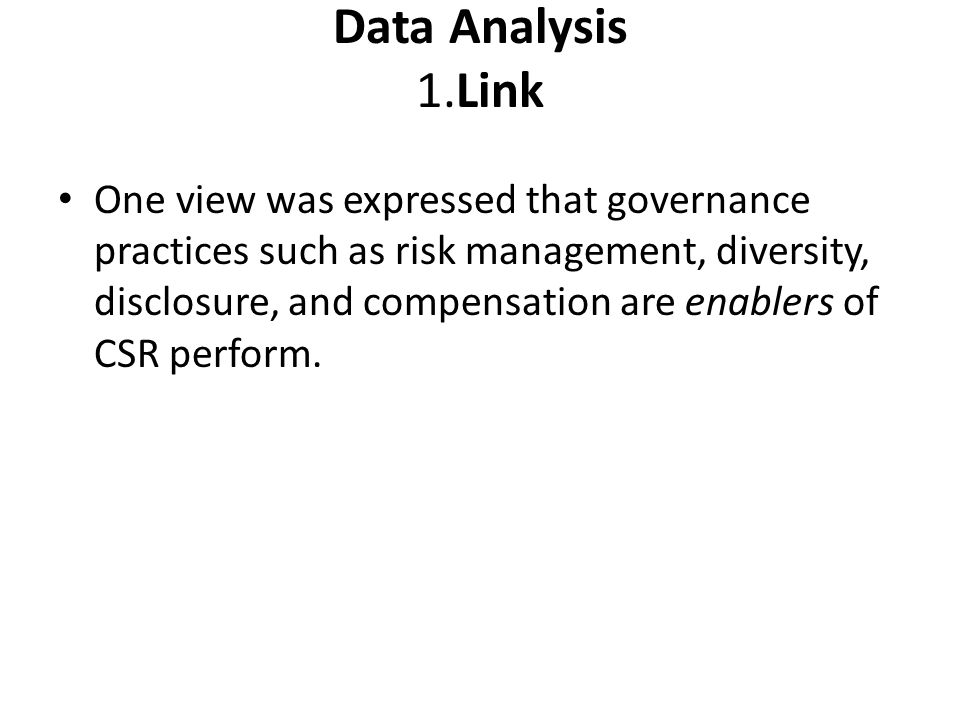 Data Analysis 1.Link One view was expressed that governance practices such as risk management, diversity, disclosure, and compensation are enablers of