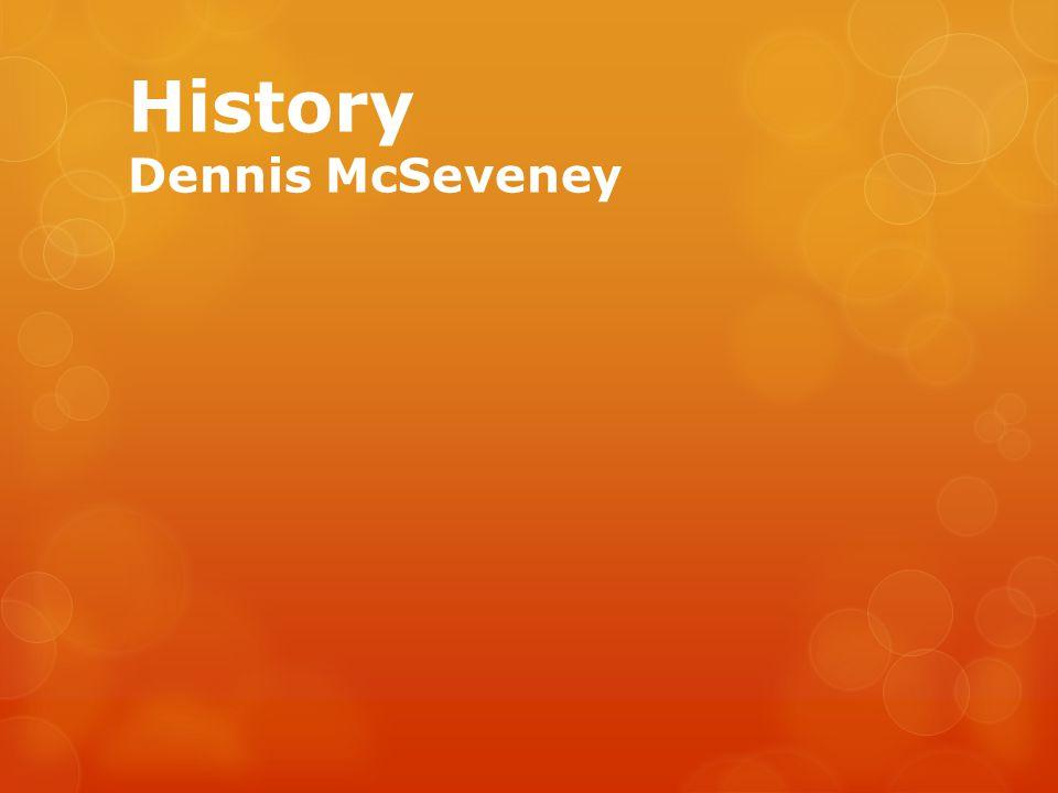 History Dennis McSeveney