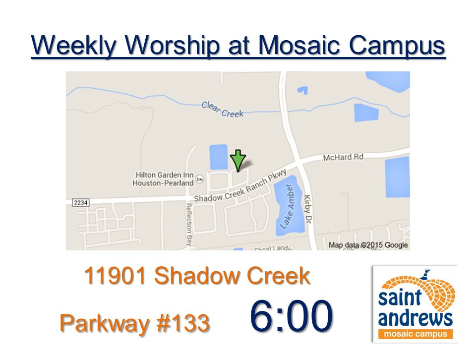 Weekly Worship at Mosaic Campus 11901 Shadow Creek Parkway #133 6:00 pm