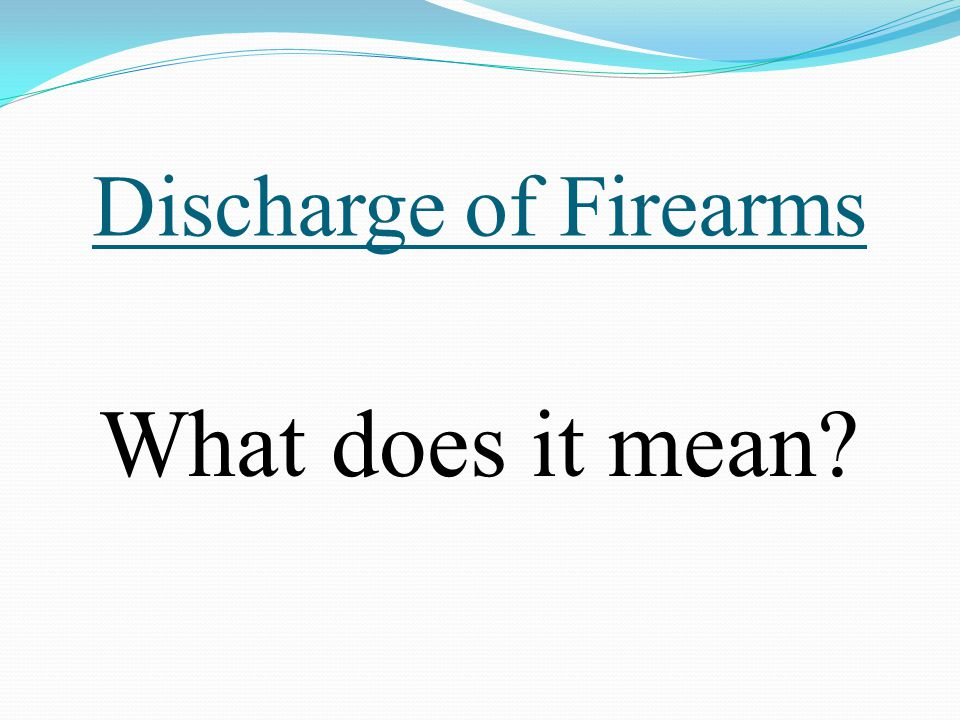 Discharge of Firearms What does it mean?