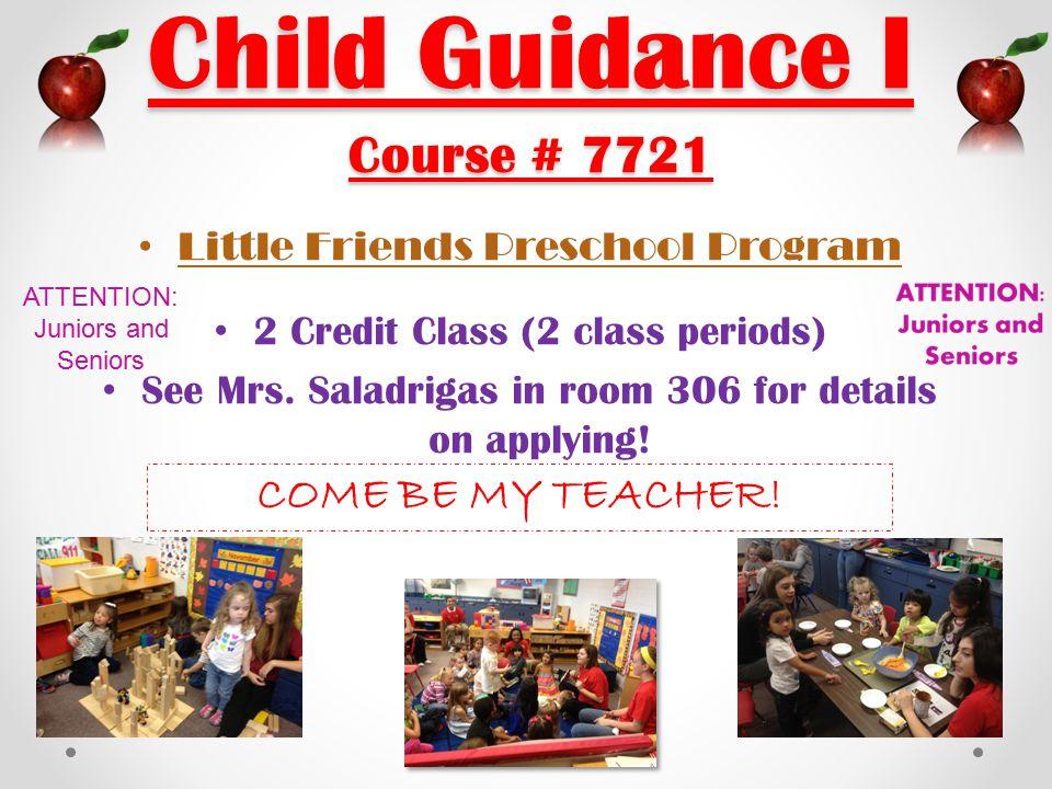 Child Guidance I Course # 7721 Little Friends Preschool Program 2 Credit Class (2 class periods) See Mrs.
