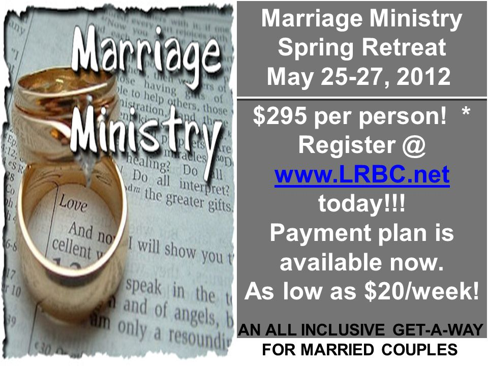 Marriage Ministry Spring Retreat May 25-27, 2012 $295 per person.