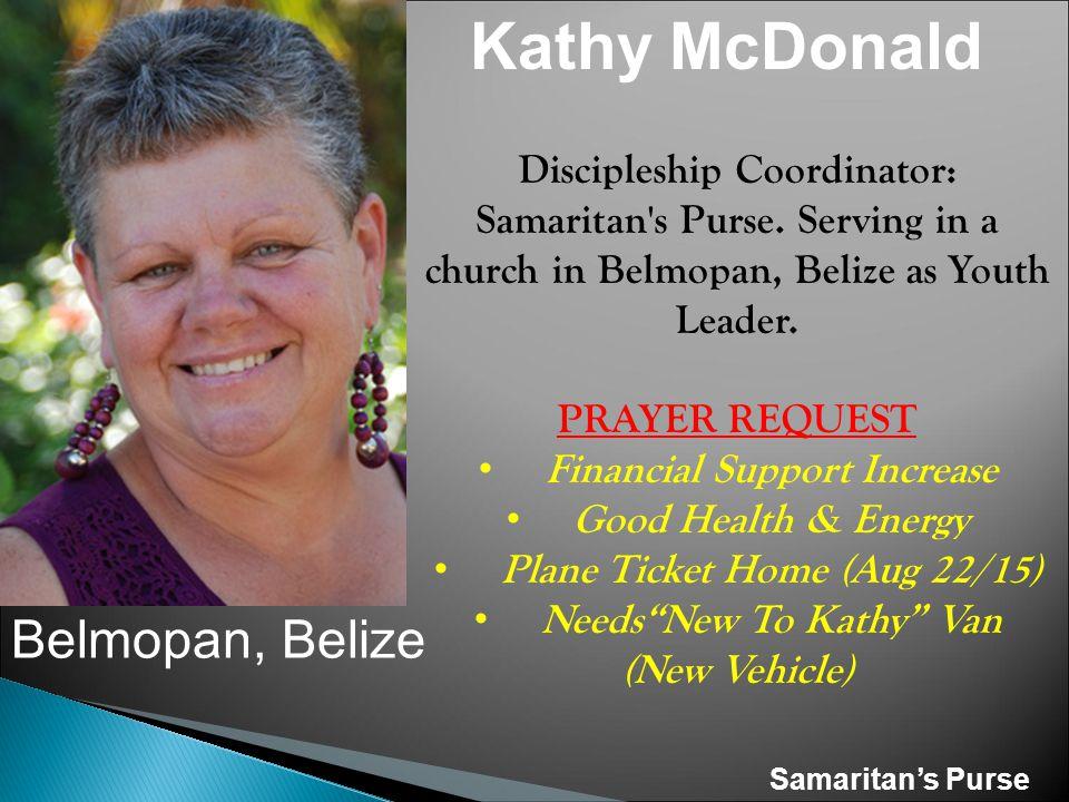 Belmopan, Belize Kathy McDonald Discipleship Coordinator: Samaritan s Purse.