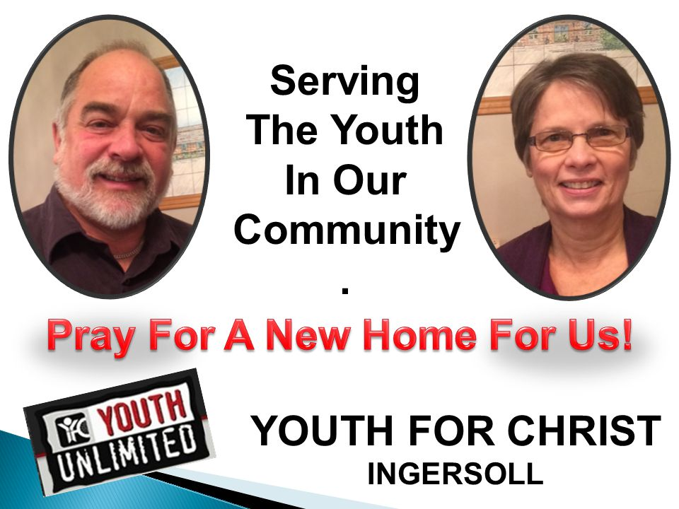 YOUTH FOR CHRIST INGERSOLL Serving The Youth In Our Community.