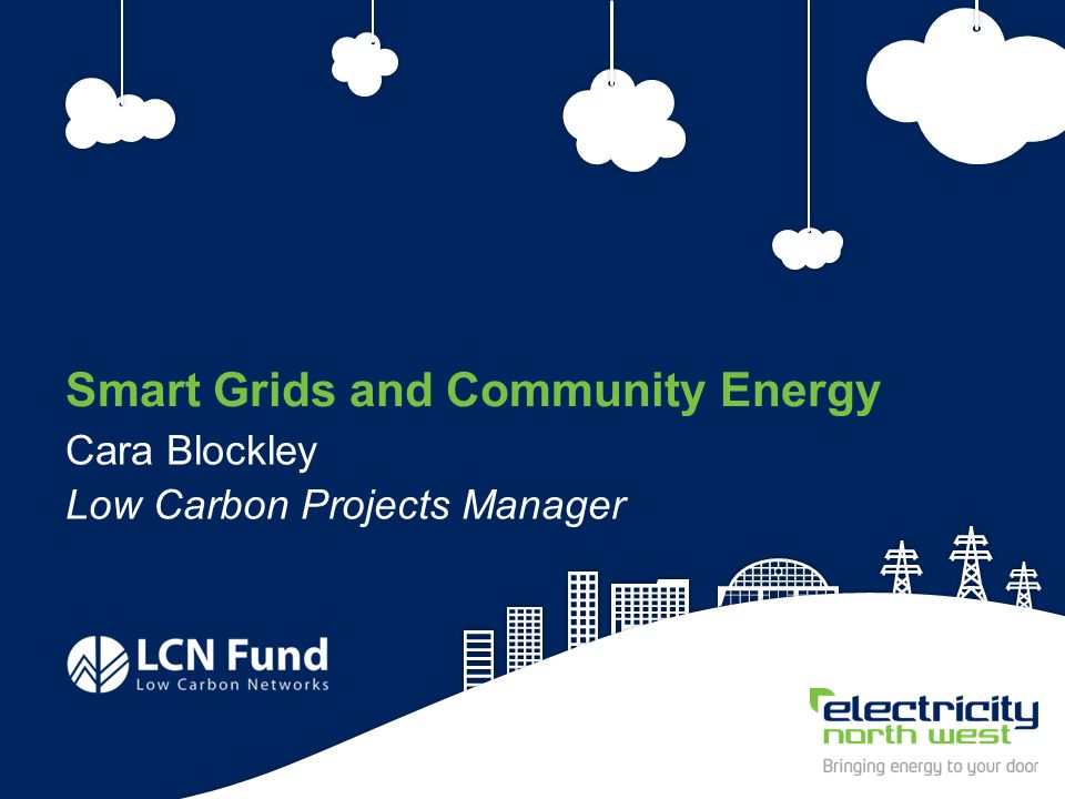 20 Smart Grids and Community Energy Cara Blockley Low Carbon Projects Manager
