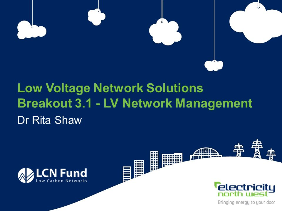 46 Low Voltage Network Solutions Breakout 3.1 - LV Network Management Dr Rita Shaw
