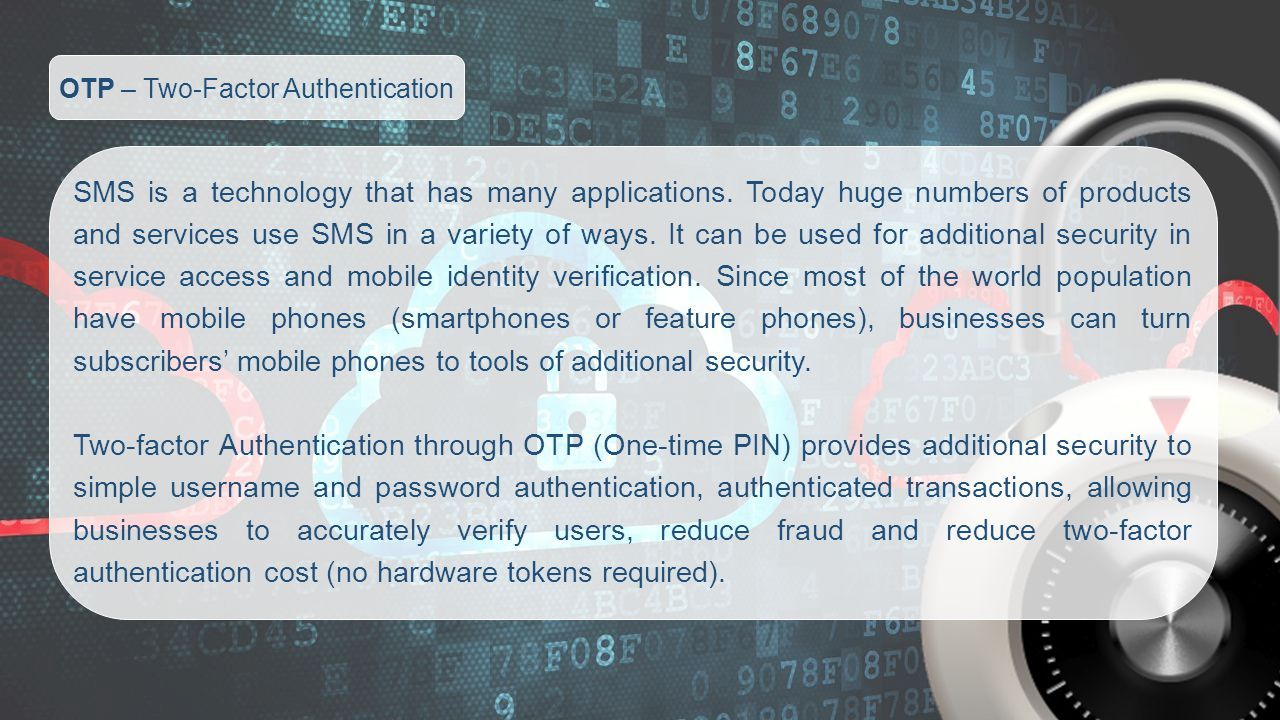 OTP – Two-Factor Authentication SMS is a technology that has many applications.
