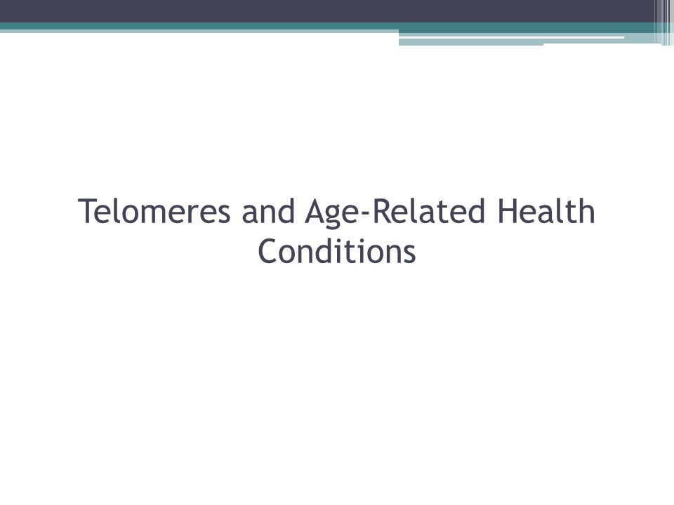 Telomeres and Age-Related Health Conditions